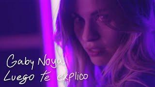 Gaby Noya - Luego te explico [Video Oficial]