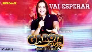 Wesley Safadão & Garota Safada - Vai esperar [CD Forró na Balada]