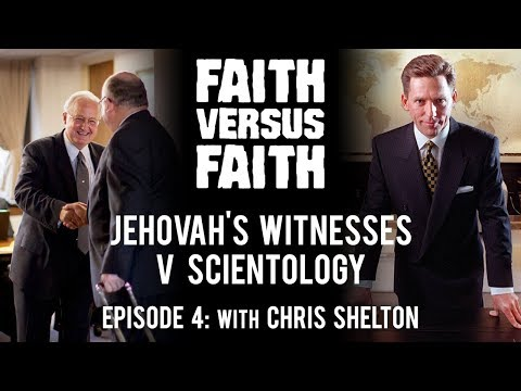 Jehovah's Witnesses v. Scientology - Ep. 4 - Faith Versus Faith (with Chris Shelton)