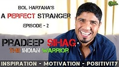 PRADEEP SIHAG (THE INDIAN WARRIOR) | A PERFECT STRANGER (EPISODE-2) by Manu Parashar