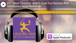 271: Trevor Chapman: How To Grow Your Business With Contribution Based Marketing