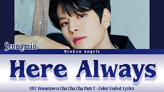 Download Seungmin (승민) – Here Always [OST Hometown Cha Cha Cha Part 7] Color Coded Lyric Sub Han/Rom/Eng/Indo