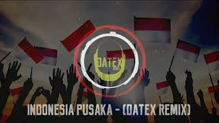 INDONESIA PUSAKA - DATEX REMIX