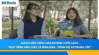 """Giảng viên tiếng Hàn review cuốn sách """" Học tiếng Hàn thật là đơn giản - Trình độ sơ trung cấp"""
