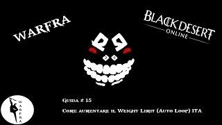 Black Desert Online - Guida #15: Come aumentare il Weight Limit (Auto Loop) ITA