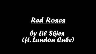 RED ROSES LYRICS BY LIL SKIES (Ft. LANDON CUBE)