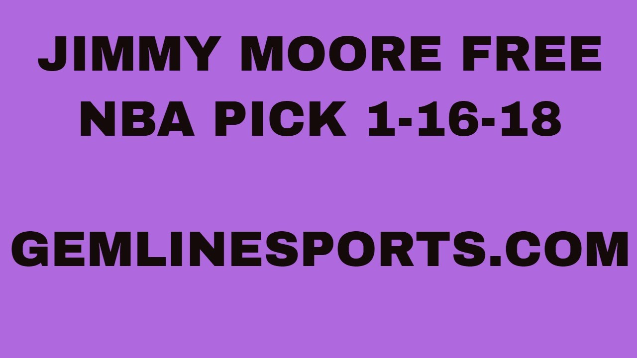 Jimmy Moore FREE NBA PICK 1-16-19