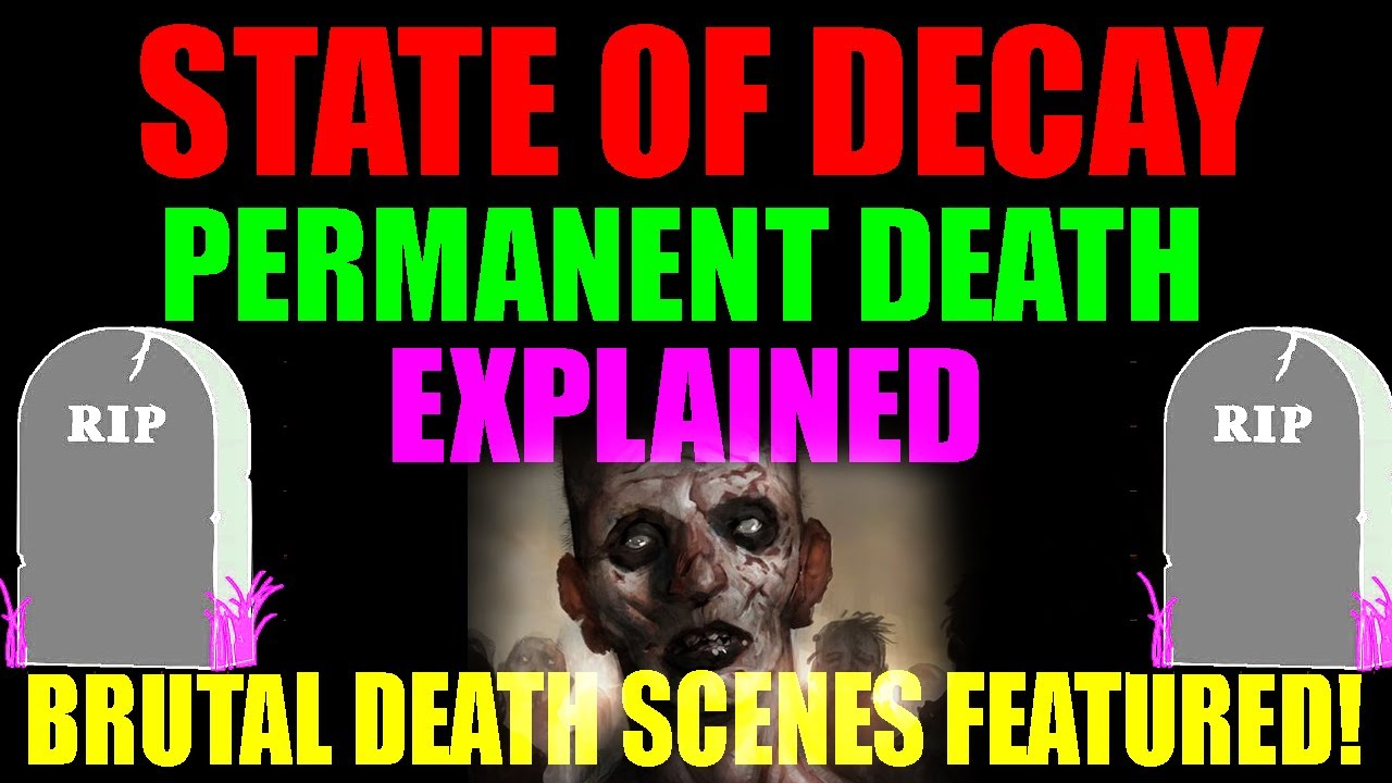State Of Decay Death Scenes Death System Explained What Happens