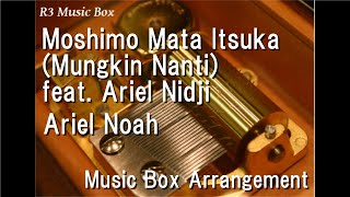 Moshimo Mata Itsuka (Mungkin Nanti) Feat. Ariel Nidji/Ariel Noah [Music Box]