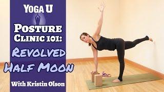 Yoga Poses: Revolved Half Moon | Kristin Olson | YogaUOnline