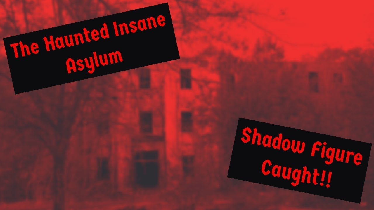 The Haunted Insane Asylum - Did we catch a shadow figure?