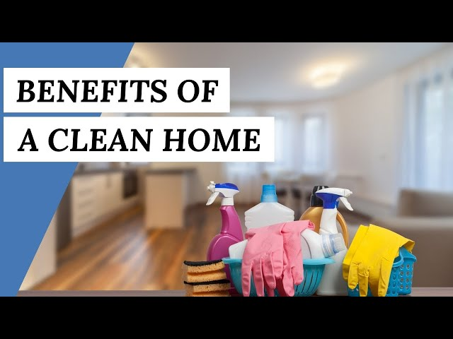 5 Incredible BENEFITS Of A Clean Home | Cleaning Tips