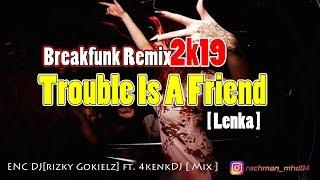 Dj Trouble Is A Friend BREAKFUNK Remix |ENC DJ RIZKY GOKIELZ X 4kenkDj mix