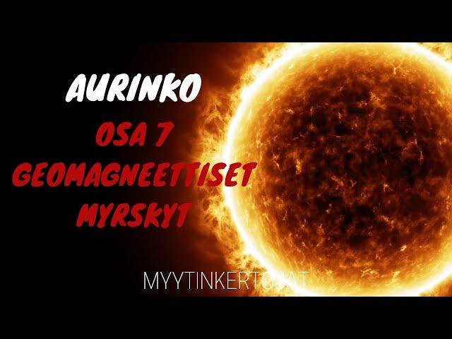 Aurinko - osa 7 - Geomagneettiset myrskyt