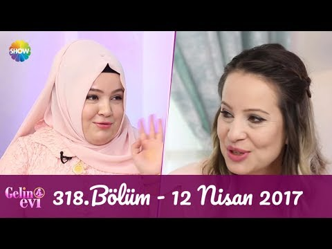 Gelin Evi 318.Bölüm | 12 Nisan 2017