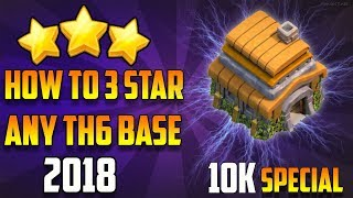 HOW TO 3 STAR ANY TH6 BASE | TOWN HALL 6  BEST WAR ATTACK STRATEGY 2018 | Clash of Clans