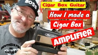 Cigar Box Guitars - How I Made a Cigar Box Amplifier.