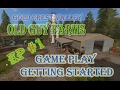 FS17 GCV Old Guy Farms Game Play Getting It Done ep#1