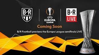 B/R Football Matchday: Europa League, Semifinal 2nd Legs