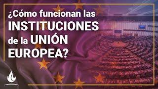 ¿Cómo funcionan las instituciones de la Unión Europea?