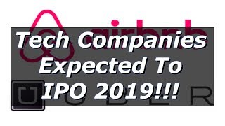 Big Tech Companies Expected to IPO 2019!!!