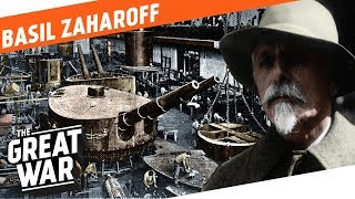 The Merchant of Death - Basil Zaharoff I WHO DID WHAT IN WW1?