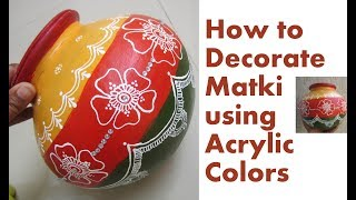 How to PAINT & Decorate Matki Kalash- DIY Matki Decoration using Acrylic Color