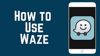 How to Use the Waze App – Beginners Guide to Waze 2019