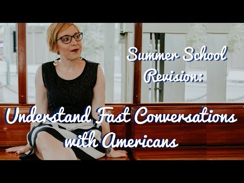 Understand real, fast American conversations [Summer School Revision]