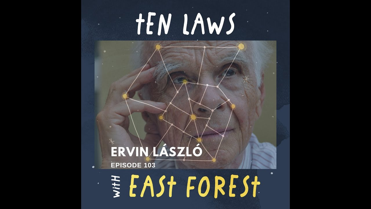 Ten Laws Podcast with East Forest   Ervin László: Reconnecting To The Source