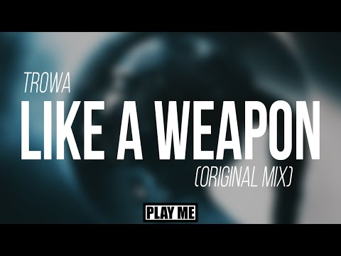 Trowa - Like A Weapon (Original Mix)