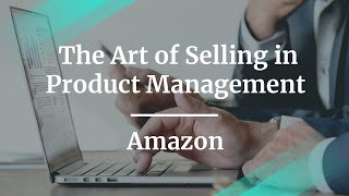 #ProductCon London: The Art of Selling in Product Management by Amazon Senior PM
