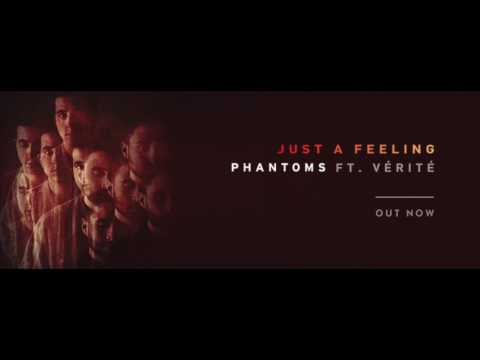 Phantoms  Just A Feeling ft  VÉRITÉ