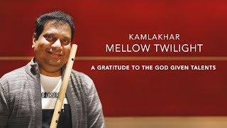 Mellow Twilight |  A Gratitude To The God Given Talents | Twilight Flute By Kamlakhar ©