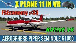 X Plane 11 Native VR FSEconomy #33 AeroSphere Piper Seminole G1000 Oculus Rift