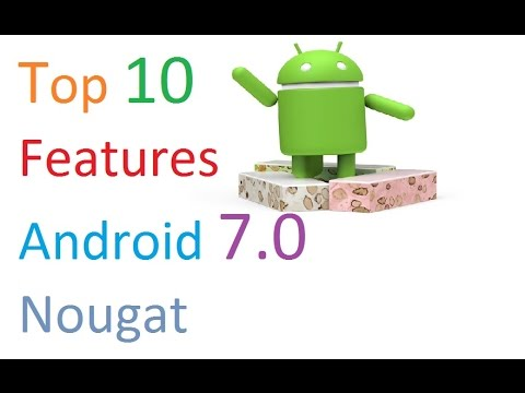 Top 10 Android N Nougat Features I Android 7.0 Nougat Overview