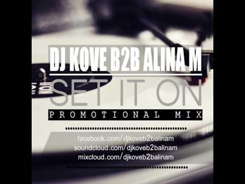 DJ Kove b2b Alina M - Set it on (Promotional Mix)