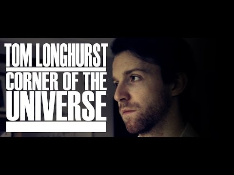 Tom Longhurst - 'Corner Of the Universe'