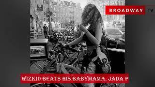 Wizkid Beats His Babymama, Jada P Confirms