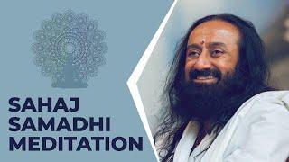 Sahaj Samadhi Meditation - Sri Sri Ravi Shankar