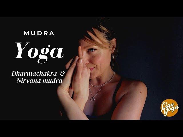 Yoga mudra: Dharmachakra e Nirvana mudra per superare ogni momento!