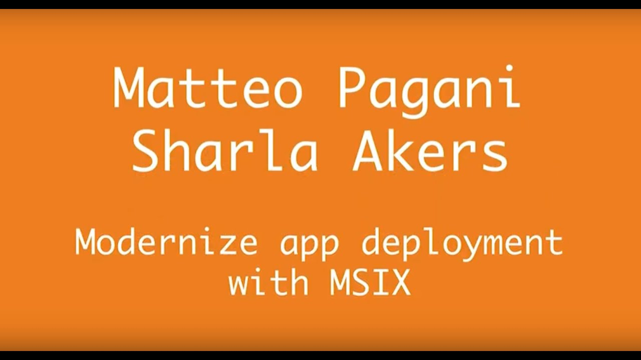 AppManagEvent 2018 session: Modernize app deployment with MSIX - Microsoft