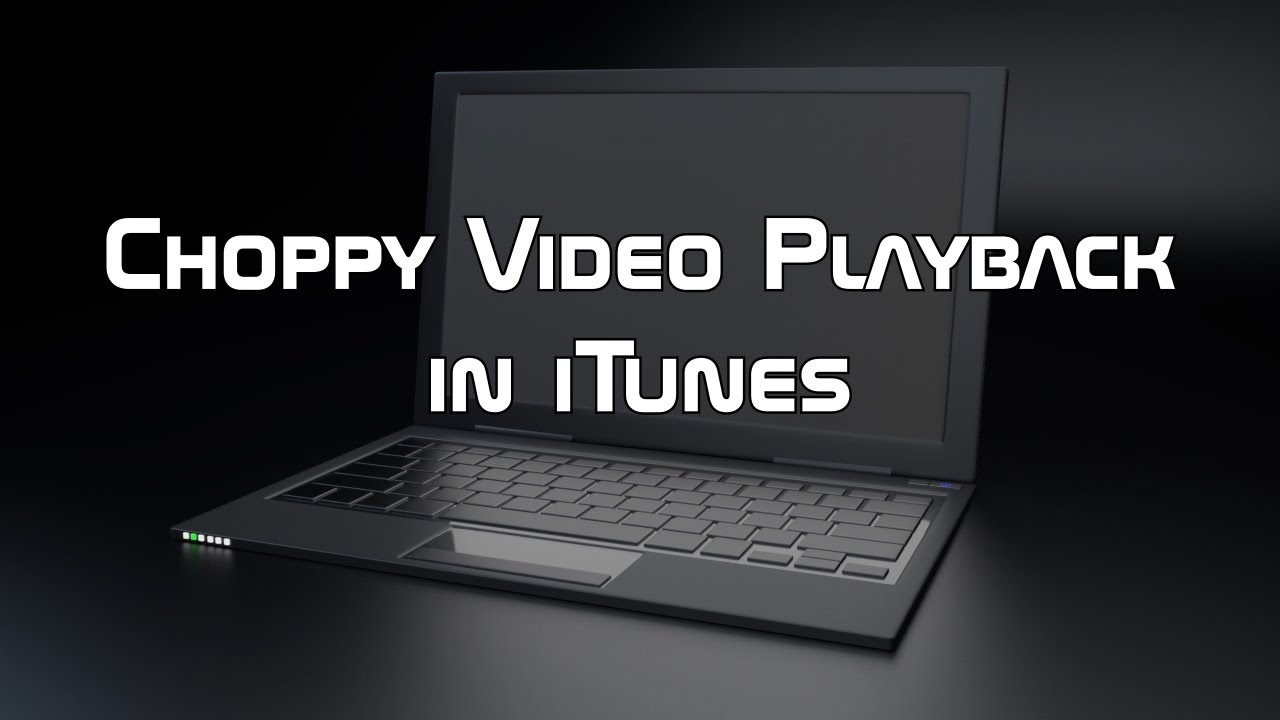 Choppy Video Playback in iTunes