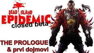 Dead Island: Epidemic (Closed Beta) - The Prologue - Preigravanje uvoda i prvi dojmovi [HRV/SRB/BIH]