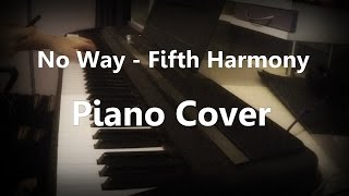 No Way - Fifth Harmony - Piano Cover