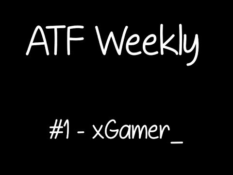 ATF Weekly | xGamer_/Insanity_Sun | #1 (Squeaky Chair..)