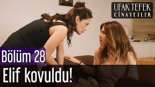 Ufak Tefek Cinayetler 28. Bölüm - Elif Kovuldu!