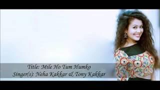 [4.64 MB] Neha kakkar :mile ho tum hamko lyrics