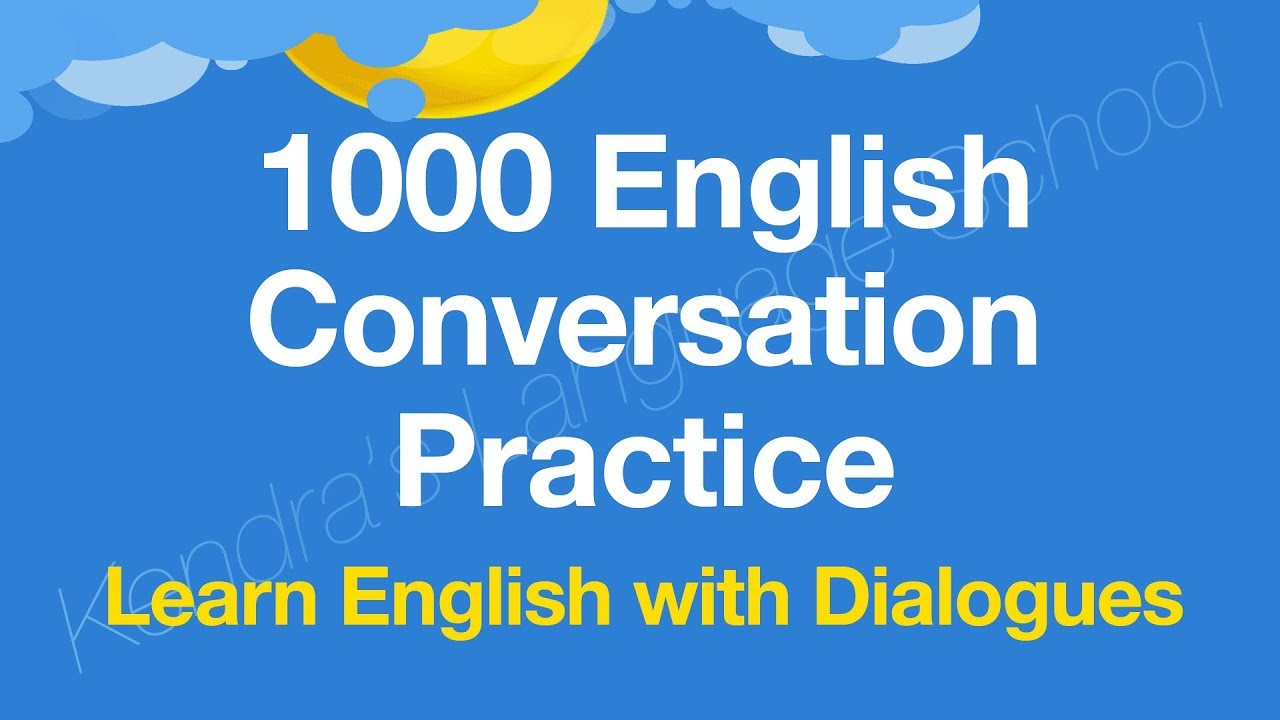 1000 English Conversation Practice - Learn English with dialogues