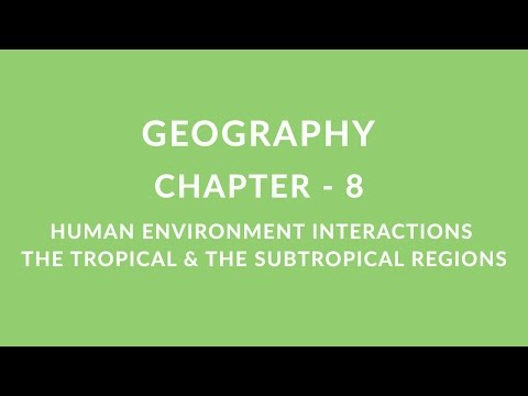Human Environment Interaction | Tropical & Subtropical Region - Chapter 8 Geography NCERT class 7